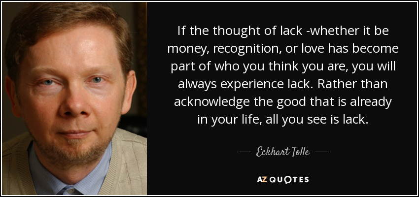 quote-if-the-thought-of-lack-whether-it-be-money-recognition-or-love-has-become-part-of-who-eckhart-tolle-126-85-05